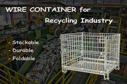 The Importance & Use of Wire Mesh Containers in Recycle Industry